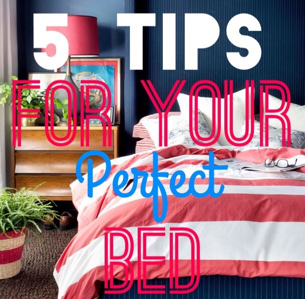 5 Tips For Your Perfect Bed